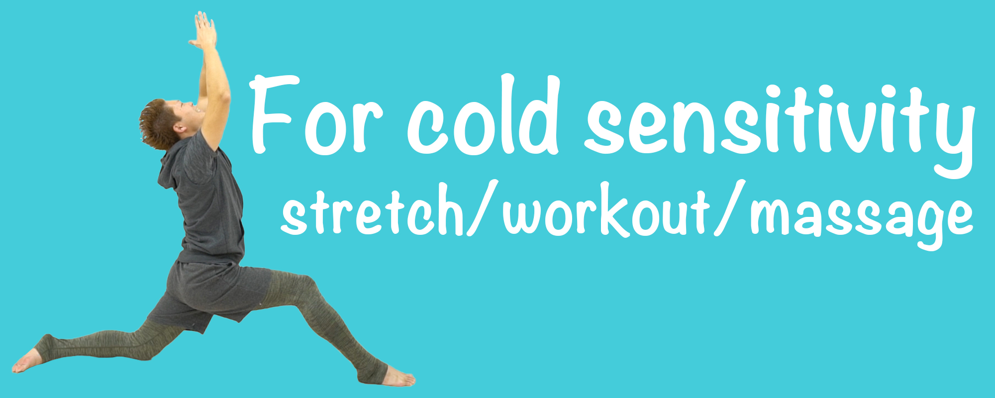 Exercise for cold sensitivity (stretch/workout/massage)